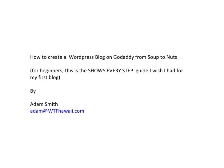 How to create a  Wordpress Blog on Godaddy from Soup to Nuts (for beginners, this is the SHOWS EVERY STEP  guide I wish I ...