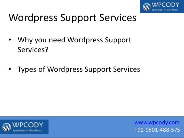 www.wpcody.com +91-9501-488-575 Wordpress Support Services • Why you need Wordpress Support Services? • Types of Wordpress...