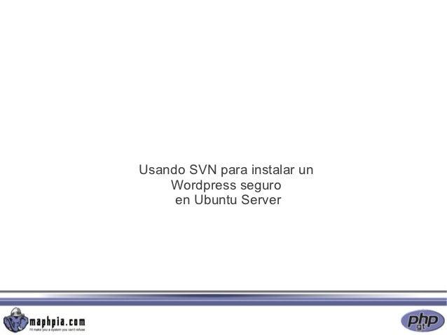 Usando SVN para instalar un    Wordpress seguro     en Ubuntu Server