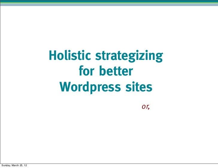 Holistic strategizing                            for better                        Wordpress sites                        ...