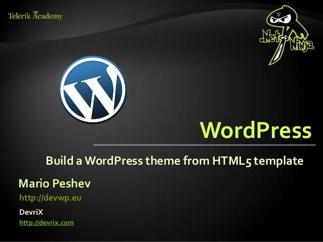 WordPress         Build a WordPress theme from HTML5 templateMario Peshevhttp://devwp.euDevriXhttp://devrix.com
