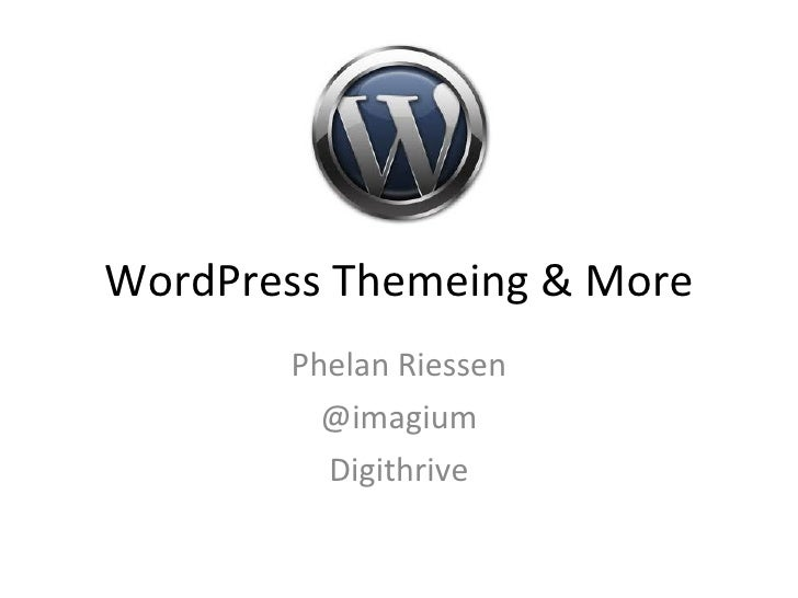 WordPress Themeing & More Phelan Riessen @imagium Digithrive