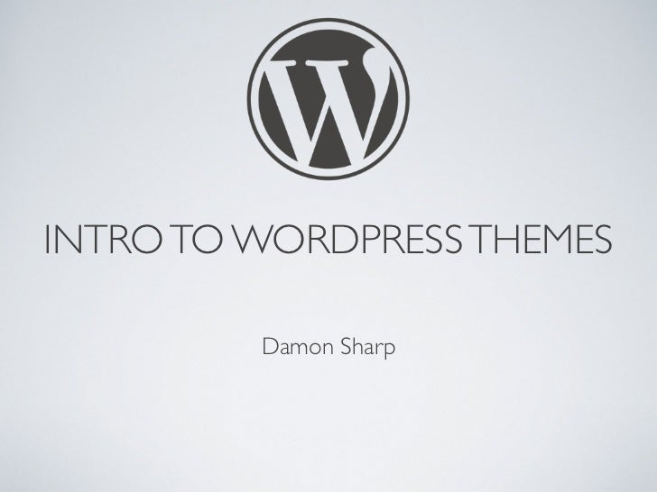 INTRO TO WORDPRESS THEMES         Damon Sharp