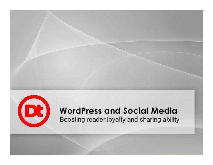 WordPress and Social MediaBoosting reader loyalty and sharing ability
