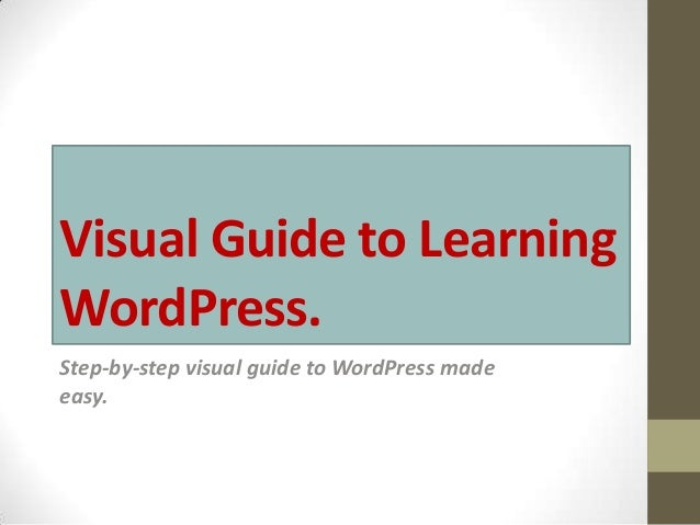 Visual Guide to LearningWordPress.Step-by-step visual guide to WordPress madeeasy.