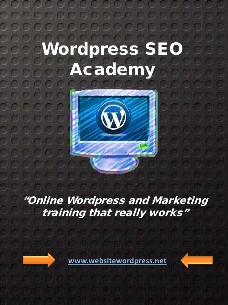 """Wordpress SEO     Academy""""Online Wordpress and Marketing   training that really works""""       www.websitewordpress.net"""