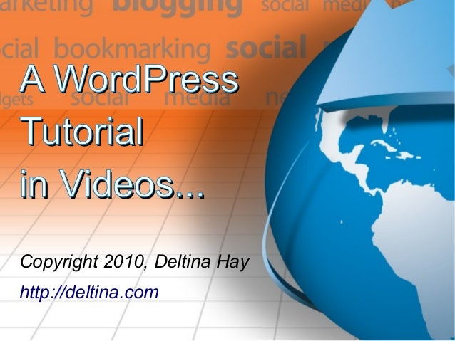 A WordPressA WordPress TutorialTutorial in Videos...in Videos... Copyright 2010, Deltina Hay http://deltina.com