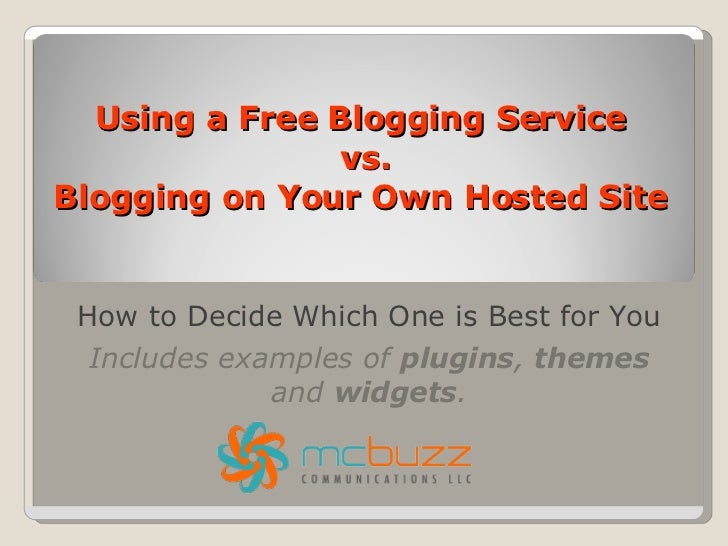 Using a Free Blogging Service  vs. Blogging on Your Own Hosted Site  How to Decide Which One is Best for You Includes exam...