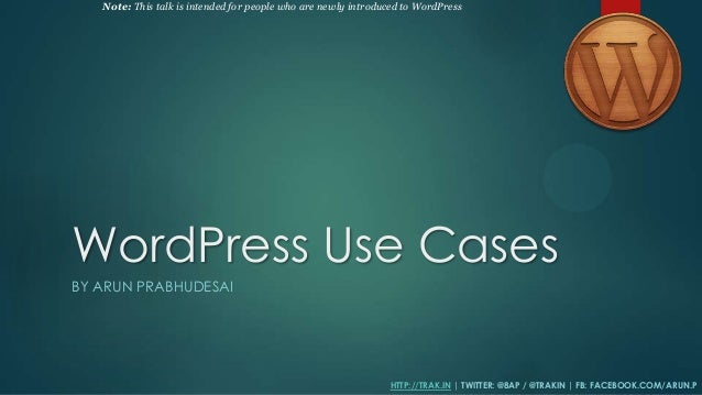 Note: This talk is intended for people who are newly introduced to WordPressWordPress Use CasesBY ARUN PRABHUDESAI        ...