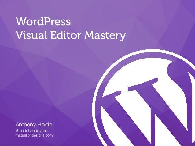 Anthony Hortin @maddisondesigns maddisondesigns.com WordPress Visual Editor Mastery