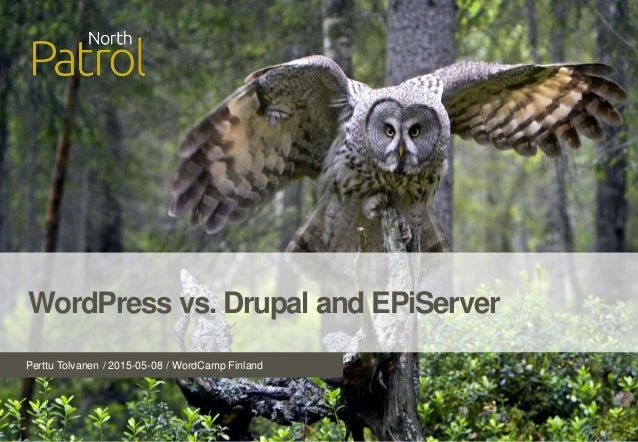 Perttu Tolvanen / 2015-05-08 / WordCamp Finland WordPress vs. Drupal and EPiServer
