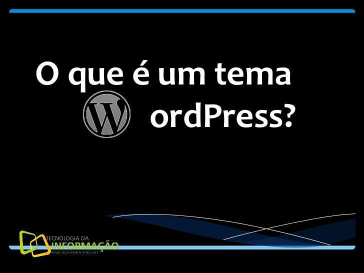 O que é um tema  ordPress?
