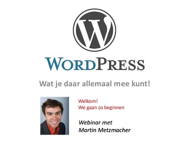 Wat je daar allemaal mee kunt! Webinar met Martin Metzmacher Welkom! We gaan zo beginnen