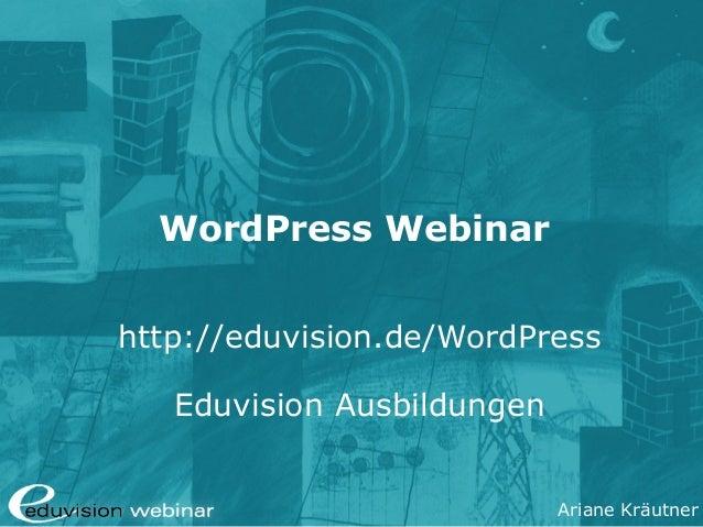 Ariane Kräutner WordPress Webinar http://eduvision.de/WordPress Eduvision Ausbildungen