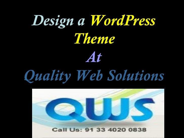 Design a WordPress       Theme         AtQuality Web Solutions