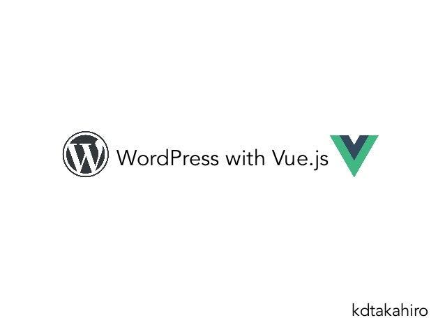 WordPress with Vue.js kdtakahiro