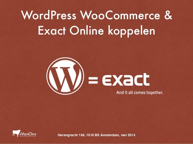 WordPress WooCommerce & Exact Online koppelen Herengracht 184, 1016 BS Amsterdam, mei 2014WordPress Development & Training...