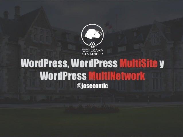 WordPress, WordPress MultiSite y WordPress MultiNetwork @josecontic