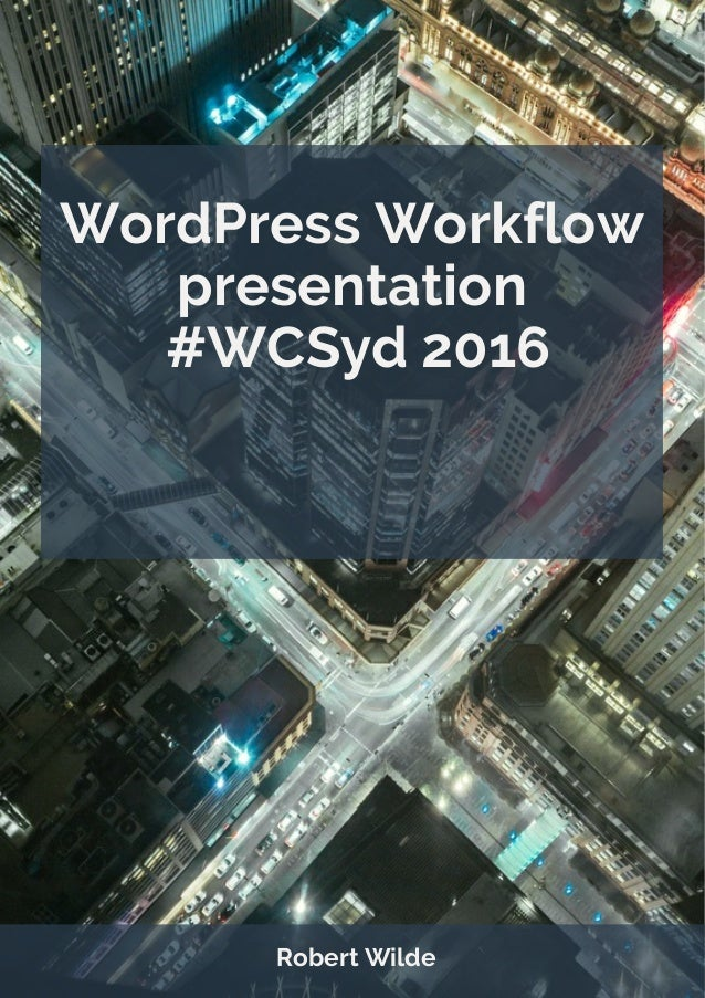 WordPress Workflow presentation #WCSyd 2016 Robert Wilde