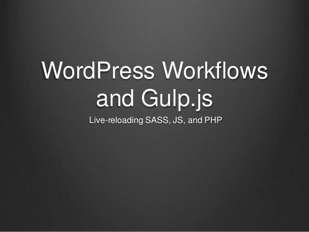 WordPress Workflows and Gulp.js Live-reloading SASS, JS, and PHP