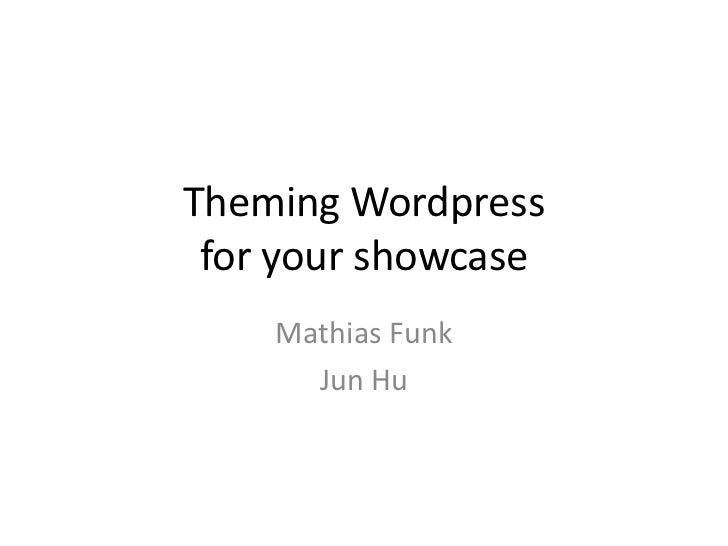 Theming Wordpressfor your showcase<br />Mathias Funk<br />Jun Hu<br />