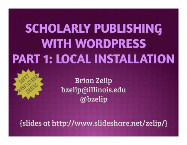 SCHOLARLY PUBLISHING  WITH WORDPRESS  PART 1: LOCAL INSTALLATION