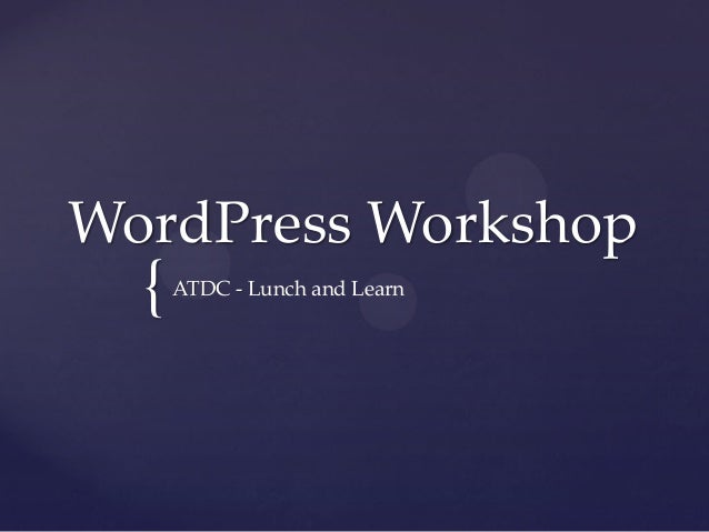 { WordPress Workshop ATDC - Lunch and Learn