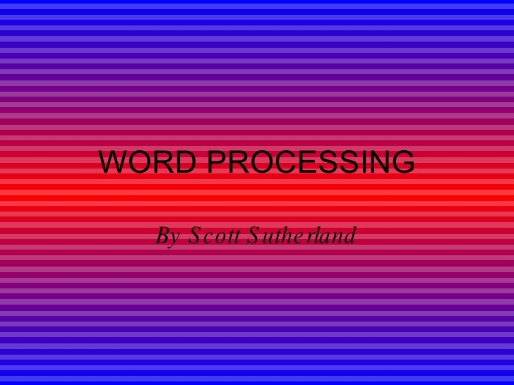 WORD PROCESSING By Scott Sutherland