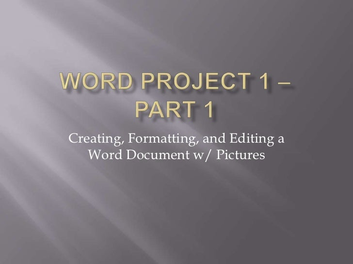 Creating, Formatting, and Editing a   Word Document w/ Pictures