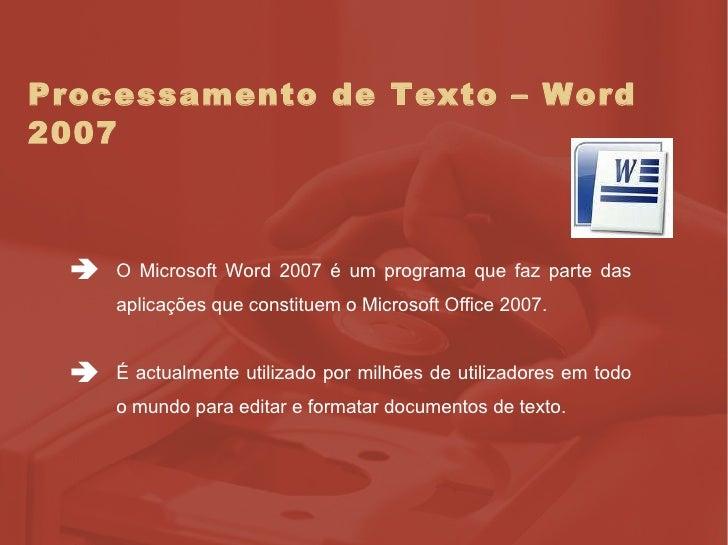 Processamento de Texto – Word 2007 <ul><li>O Microsoft Word 2007 é um programa que faz parte das aplicações que constituem...