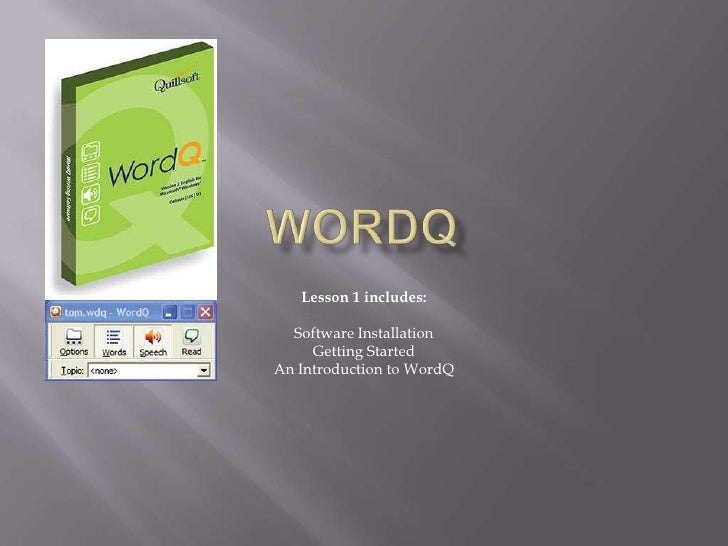 WordQ<br />Lesson 1 includes:<br />Software Installation<br />Getting Started <br />An Introduction to WordQ<br />
