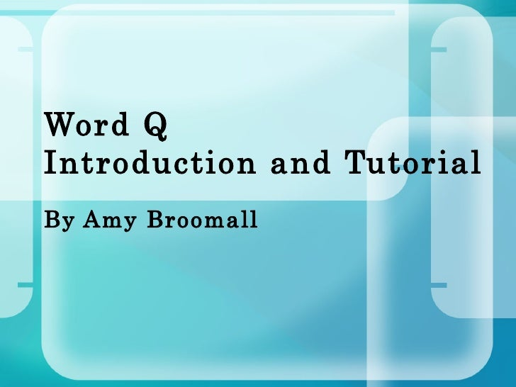 Word Q  Introduction and Tutorial By Amy Broomall