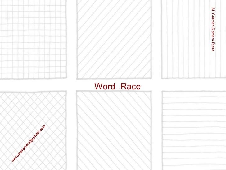 Word  Race M. Carmen Romero Riera mcromeroriera @gmail.com