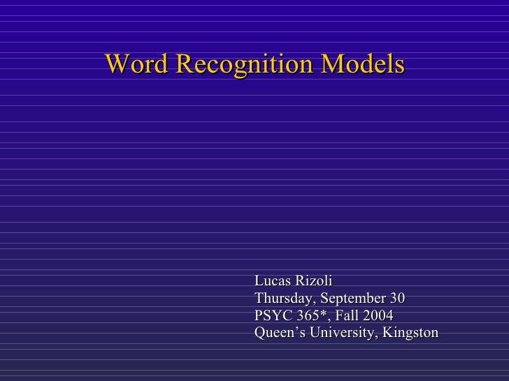 Word Recognition Models                Lucas Rizoli            Thursday, September 30            PSYC 365*, Fall 2004     ...