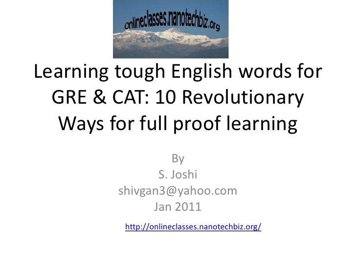 Learning tough English words for GRE & CAT: 10 Revolutionary Ways for full proof learning<br />By<br />S. Joshi <br />shiv...