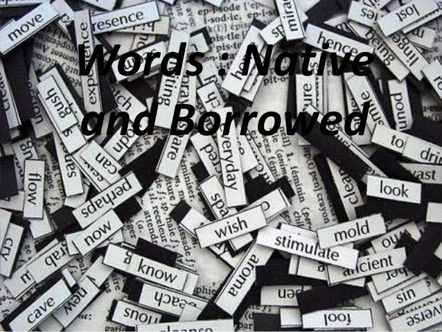 Words : Nativeand Borrowed