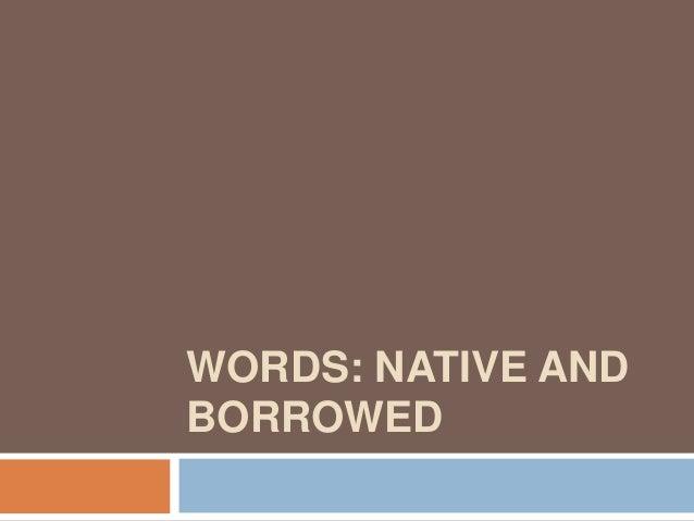 WORDS: NATIVE ANDBORROWED