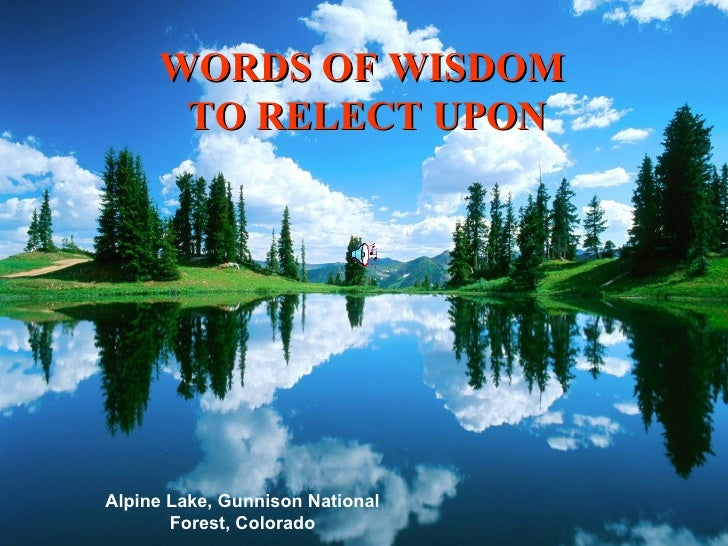 Alpine Lake, Gunnison National Forest, Colorado WORDS OF WISDOM  TO RELECT UPON