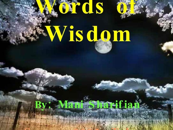 Words of Wisdom B y: Mani Sharifian Summer 2005, Tehran