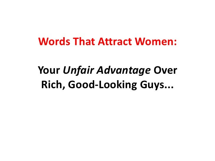 Words That Attract Women:Your Unfair Advantage Over Rich, Good-Looking Guys...