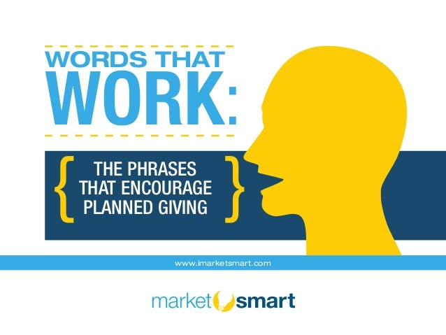 WORK: WORDS THAT THE PHRASES THAT ENCOURAGE PLANNED GIVING }{ www.imarketsmart.com