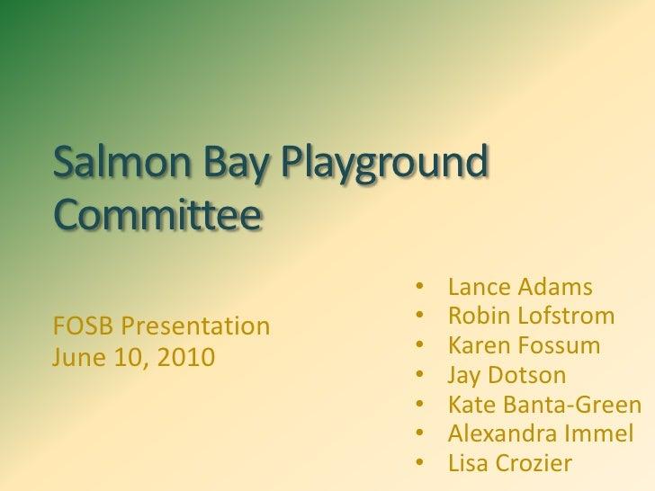 Salmon Bay Playground Committee<br /><ul><li>Lance Adams
