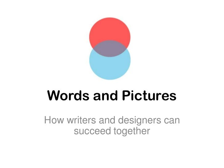 Words and Pictures<br />How writers and designers can succeed together<br />