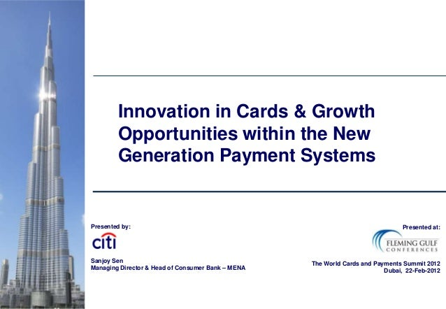 Presented by:Sanjoy SenManaging Director & Head of Consumer Bank – MENAInnovation in Cards & GrowthOpportunities within th...