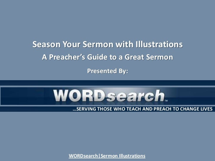 Season Your Sermon with Illustrations<br />A Preacher's Guide to a Great Sermon<br />Presented By:<br />WORDsearch|Sermon ...