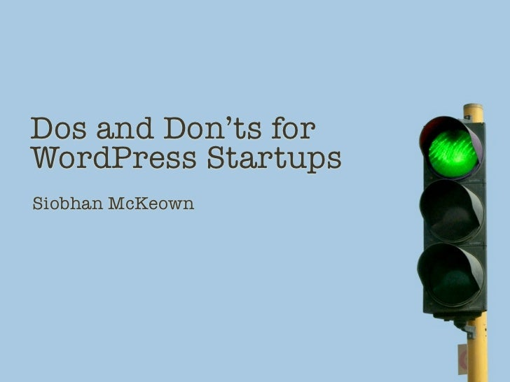 Dos and Don'ts forWordPress StartupsSiobhan McKeown