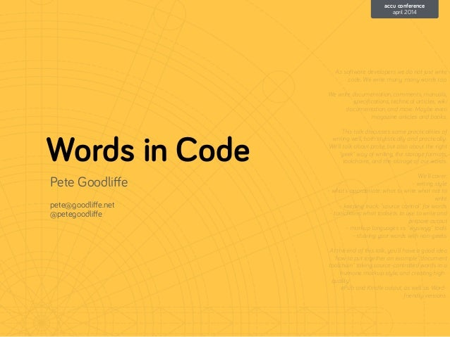 Words in Code Pete Goodliffe ! pete@goodliffe.net @petegoodliffe As software developers we do not just write code. We write m...