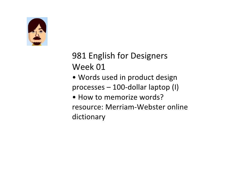 981EnglishforDesigners Week01 • Wordsusedinproductdesign processes– 100‐dollarlaptop(I) • Howtomemorizeword...