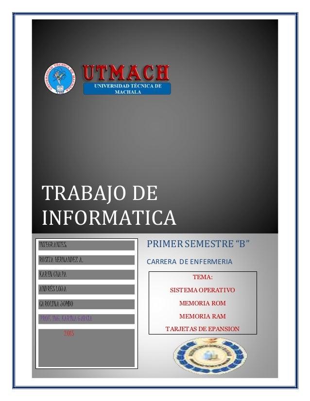 """TRABAJO DE INFORMATICA PRIMER SEMESTRE """"B"""" CARRERA DE ENFERMERIA INTEGRANTES: ROSITA HERNANDEZ A. KARENCHAPA ANDRÉS LOJA C..."""