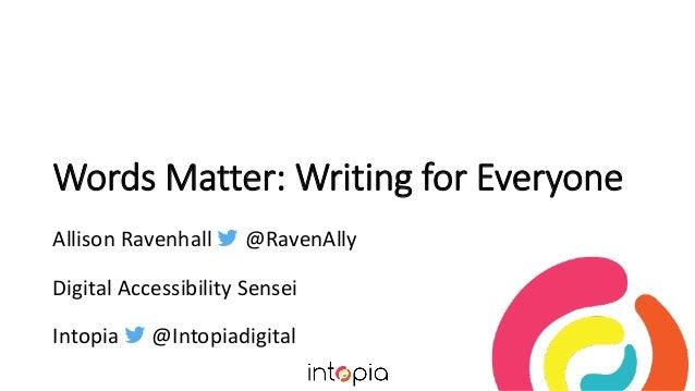 Words Matter: Writing for Everyone Allison Ravenhall  @RavenAlly Digital Accessibility Sensei Intopia  @Intopiadigital